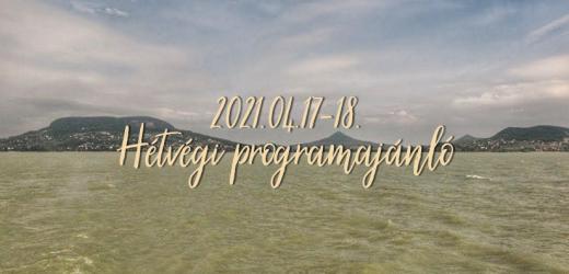 Hétvégi programajánló – 2021. április 17-18.